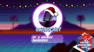 SwagCast: Episode 2 - Holiday Edition
